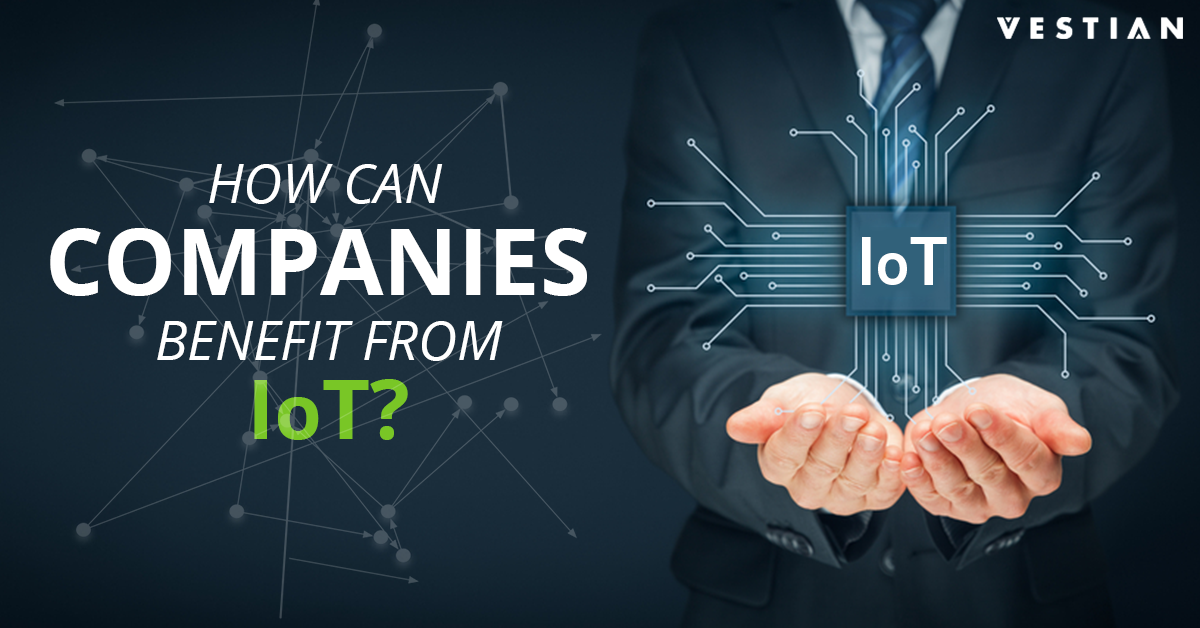 How can Companies benefit from IoT | Vestian